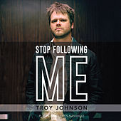 Stop Following Me by Troy Johnson
