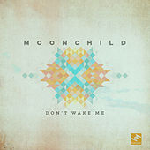 Play & Download Don't Wake Me by Moonchild | Napster