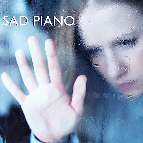 Play & Download Sad Piano - Heartbreaking Touching Songs That Make You Cry & Instrumental Piano Music by Sad Piano Music Collective | Napster
