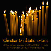 Play & Download Christian Meditation Music - Relaxing Sleep Music and Meditation Hymns & Prayers for Spirituality and Healing by Various Artists | Napster