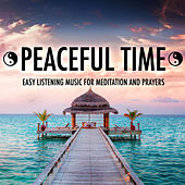 Play & Download Peaceful Time: Buddhist Easy Listening Music for Spiritual Cleansing, Meditation and Prayers with Nature ambient Sounds by Various Artists | Napster