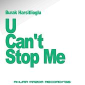 U Can't Stop Me by Burak Harsitlioglu