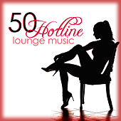 Play & Download Hotline 50 Lounge Music - The Best Sexy & Erotic Lounge Chillout Ambient Music 2015 by Various Artists | Napster