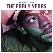 Play & Download The Early Years (Platinum Edition) by Johnny Clarke | Napster