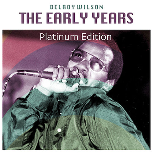 The Early Years (Platinum Edition) by Delroy Wilson