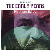 Play & Download The Early Years (Platinum Edition) by John Holt | Napster