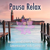 Play & Download Pausa Relax: Musica Italiana Incredibilmente Rilassante per la Concentrazione, per Studiare o per Lavorare by Various Artists | Napster