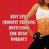 The Best Epic Crossfit Training Motivation EDM Music Workout & DJ Mix by Various Artists