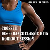 Crossfit Disco Dance Classic Hits Workout Session & DJ Mix (128 Bpm/32 Counts) by Various Artists
