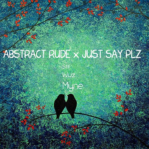 Still Wuz Myne by Abstract Rude