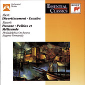 Ibert: Divertissement; Escales; Fauré: Pavane; Pelleas et Melisande; Roussel: Bacchus et Ariane by Various Artists