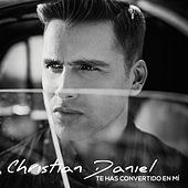 Te Has Convertido en Mi by Christian Daniel