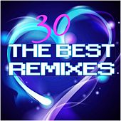 The 30 Best Remixes (New Greatest Hits Remixed) by Various Artists