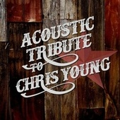 Play & Download Acoustic Tribute to Chris Young by Guitar Tribute Players | Napster