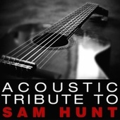 Play & Download Acoustic Tribute to Sam Hunt by Guitar Tribute Players | Napster