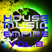 Play & Download House Music Empire, Vol. 8 - EP by Various Artists | Napster