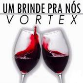 Play & Download Um Brinde pra Nós by Vortex | Napster