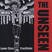 Play & Download Lower Class Crucifixion by Unseen | Napster
