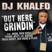 Play & Download Out Here Grindin' Feat. Akon, Lil Boosie, Plies, Ace Hood, Trick Daddy, Rick Ross by DJ Khaled | Napster