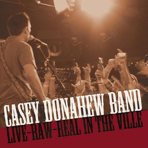 Play & Download Live-Raw-Real, in the Ville by Casey Donahew Band | Napster