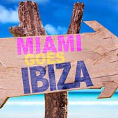 Miami Goes Ibiza by Various Artists