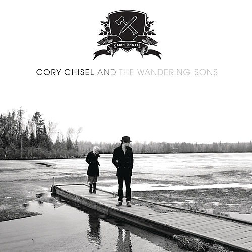 Play & Download Cabin Ghosts by Cory Chisel and the Wandering Sons | Napster