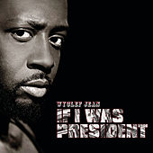 If I Was President by Wyclef Jean
