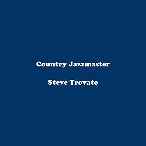 Play & Download Country Jazzmaster by Steve Trovato | Napster