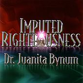 Play & Download Imputed Righteousness by Dr. Juanita Bynum | Napster