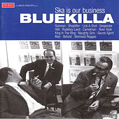 Play & Download Ska Is Our Business by Bluekilla | Napster