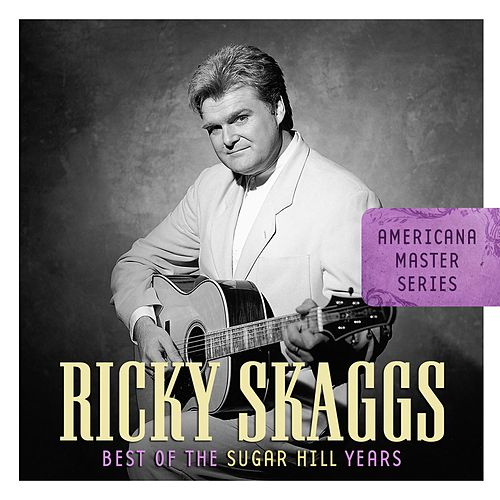 Play & Download Americana Master Series: Best of The Sugar Hill Years by Ricky Skaggs | Napster