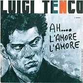 Play & Download Ah.... l'amore l'amore / Vedrai vedrai by Luigi Tenco | Napster