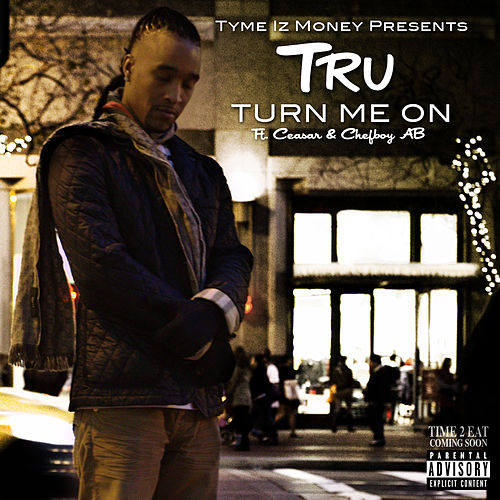Play & Download Turn Me On (feat. Ceasar & Chefboy Ab) by Tru | Napster