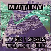Play & Download Da Virus / Everywhere I Look / Secrets by Mutiny UK | Napster