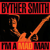 Play & Download I'm A Mad Man by Byther Smith | Napster