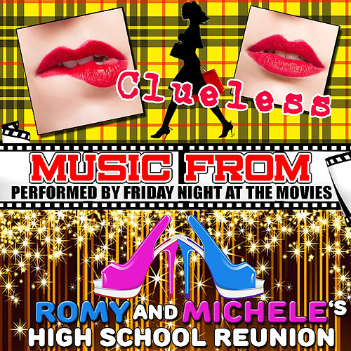 Play & Download Music from Clueless & Romy and Michele's High School Reunion by Friday Night At The Movies | Napster