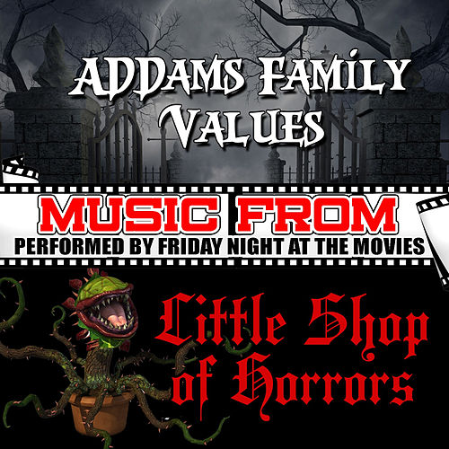 Play & Download Music from Addams Family Values & Little Shop of Horrors by Friday Night At The Movies | Napster
