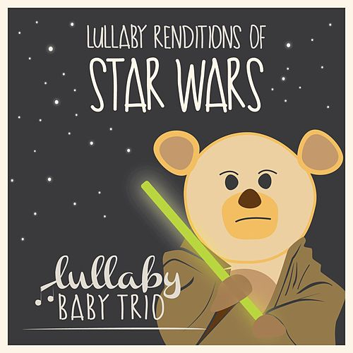 Play & Download Lullaby Renditions of Star Wars by Lullaby Baby Trio   Napster