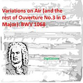 Play & Download Bach: Variations on Air (and the rest of Ouverture No.3 in D Major), BWV 1068 by Various Artists | Napster