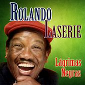 Play & Download Lágrimas Negras (Remastered) by Rolando LaSerie | Napster