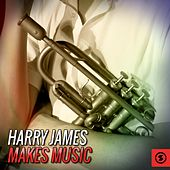 Play & Download Harry James Makes Music by Harry James | Napster
