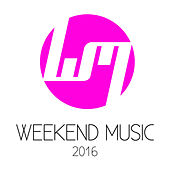 Play & Download Weekend Music 2016 by Various Artists | Napster