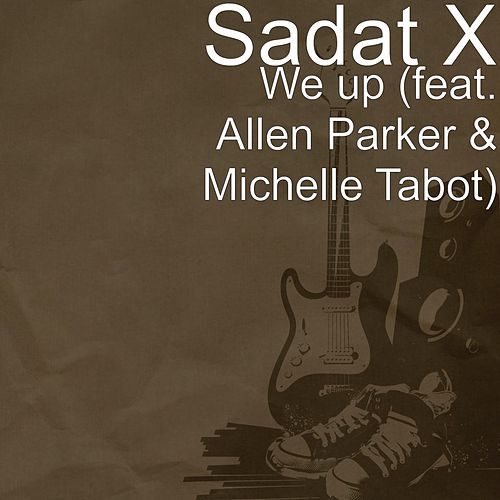 Play & Download We Up (feat. Allen Parker & Michelle Tabot) by Sadat X | Napster