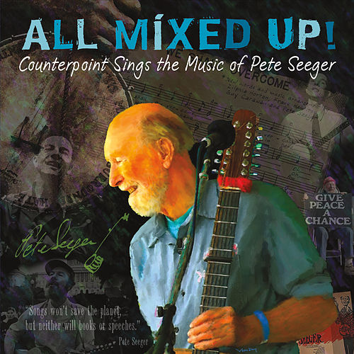 Play & Download All Mixed Up! Counterpoint Sings the Music of Pete Seeger by Counterpoint | Napster