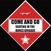 Skating in the Bones Brigade by Come And Go