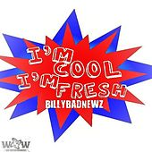 I'm Cool I'm Fresh by Billy Badnewz