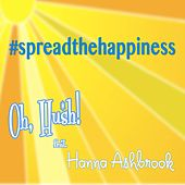 Play & Download Spread the Happiness (feat. Hanna Ashbrook) by Hush! Oh | Napster