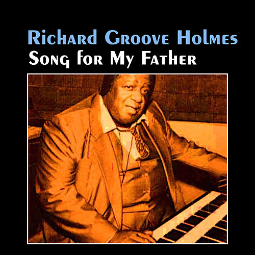 Play & Download Song for My Father by Richard Groove Holmes | Napster