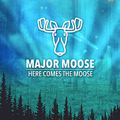 Play & Download Here Comes The Moose by Moose | Napster