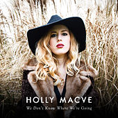 We Don't Know Where We're Going by Holly Macve